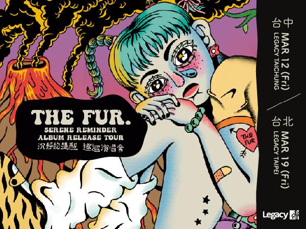 The Fur. 《Serene Reminder》沉靜的提醒 巡迴演唱會